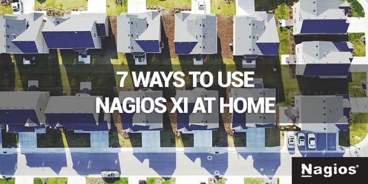 7 Ways To Use Nagios XI At Home For Free - Nagios